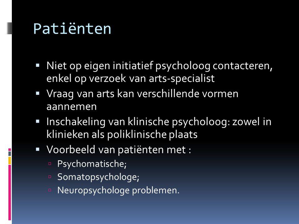 Patiënten Niet op eigen initiatief psycholoog contacteren, enkel op verzoek van arts-specialist. Vraag van arts kan verschillende vormen aannemen.