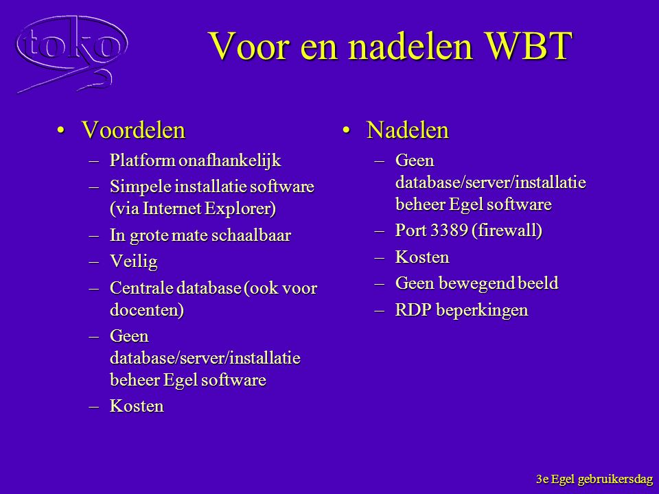 Voor en nadelen WBT Voordelen Nadelen Platform onafhankelijk
