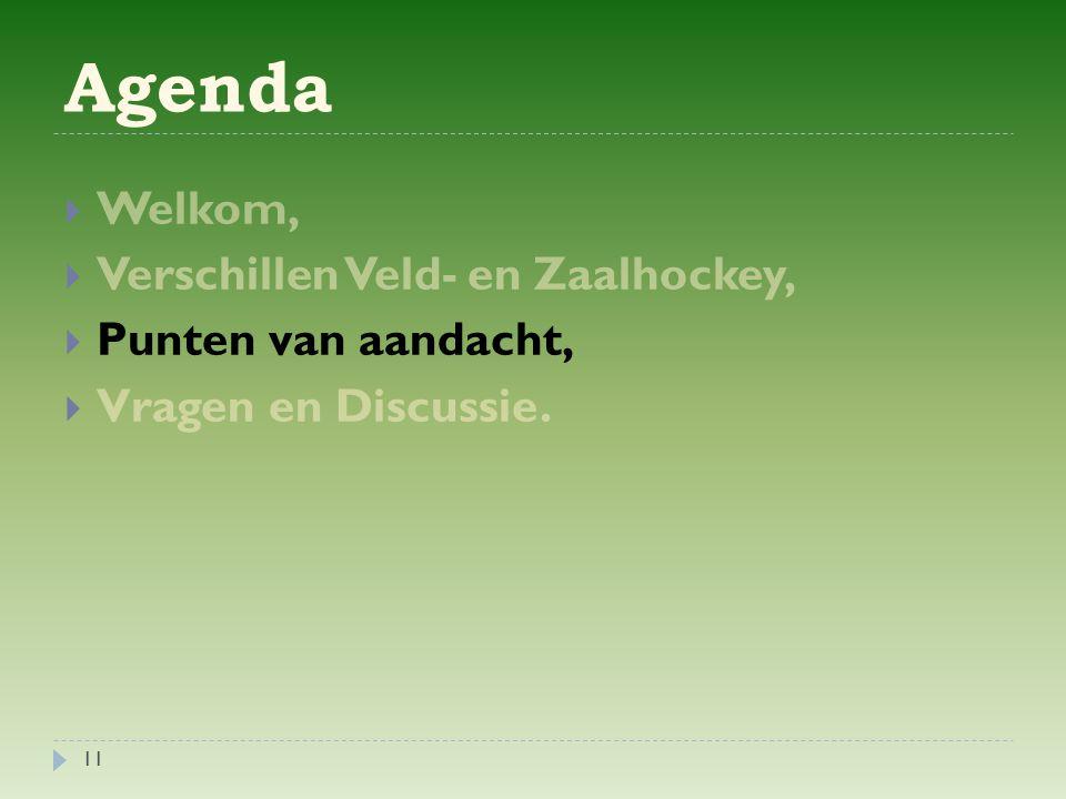 Agenda Welkom, Verschillen Veld- en Zaalhockey, Punten van aandacht,