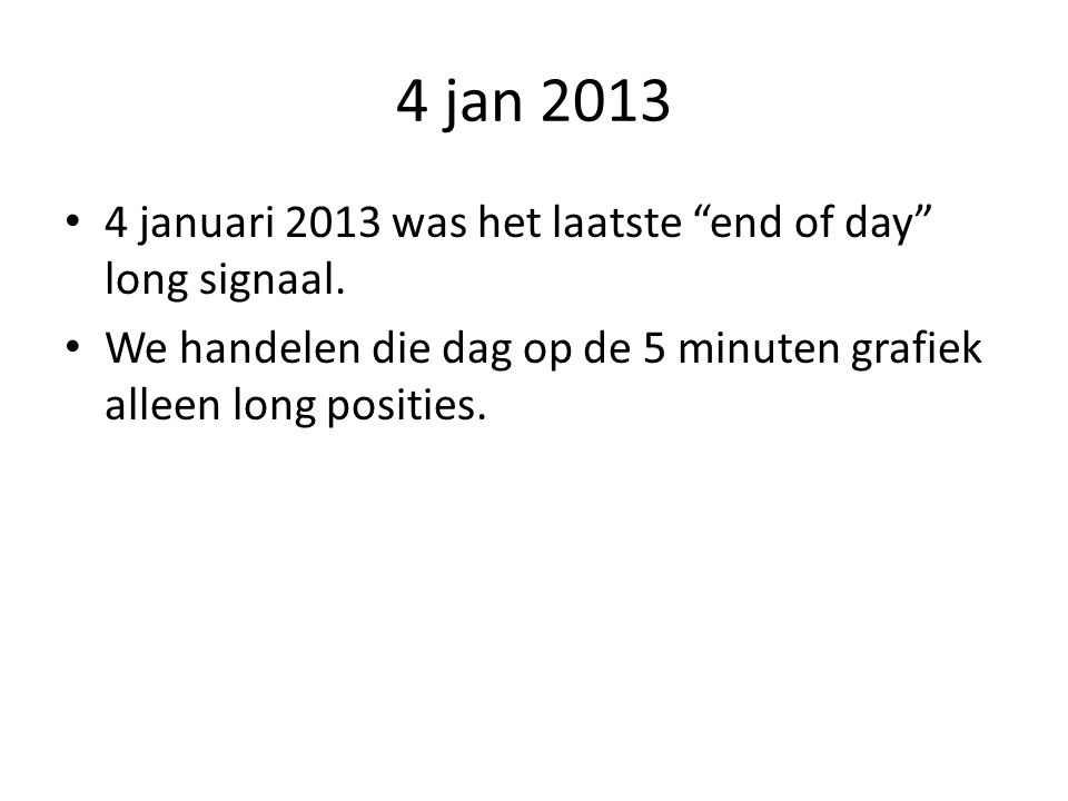 4 jan 2013 4 januari 2013 was het laatste end of day long signaal.