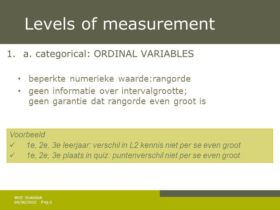 Levels of measurement a. categorical: ORDINAL VARIABLES