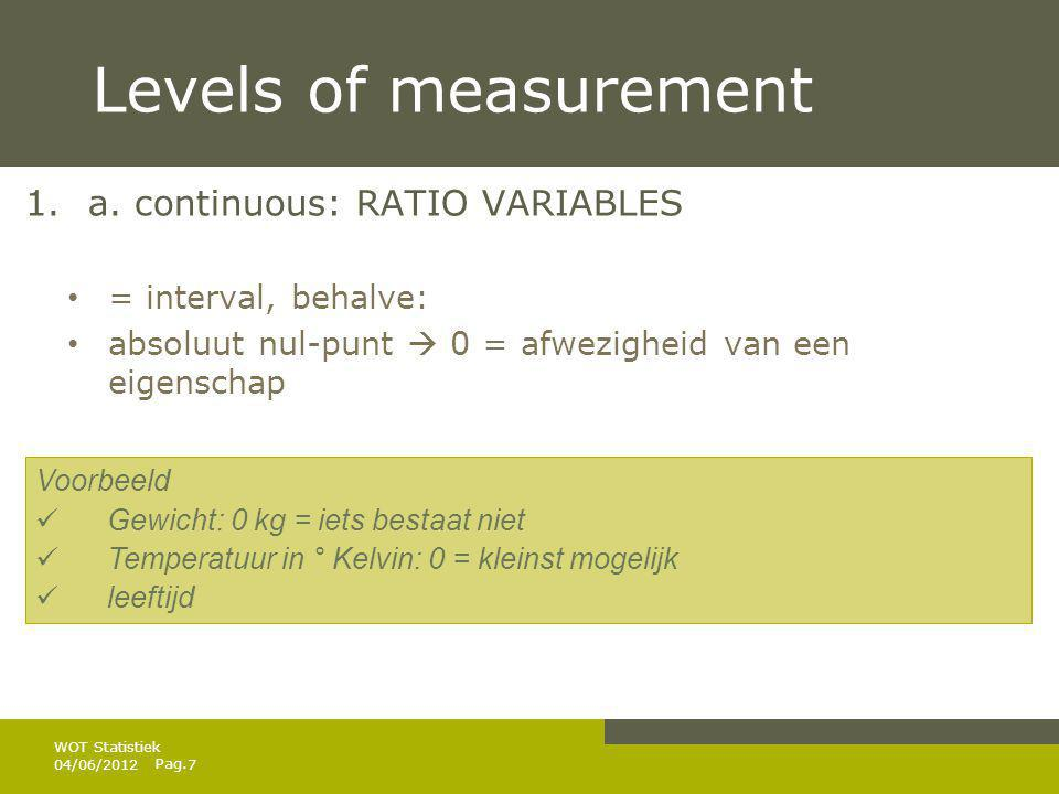 Levels of measurement a. continuous: RATIO VARIABLES