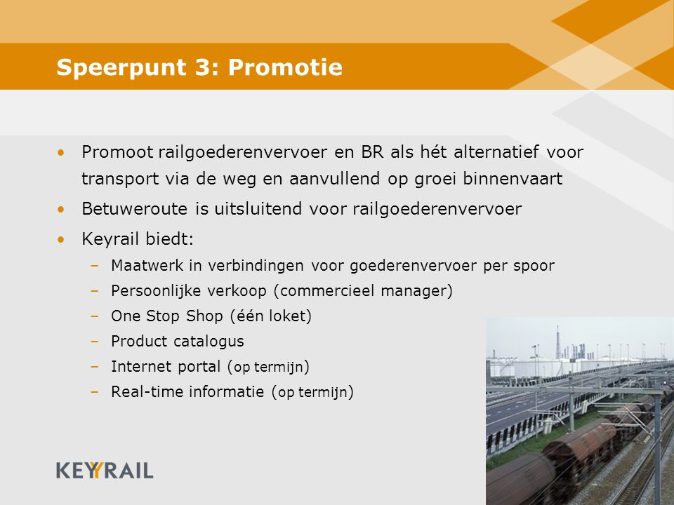 Speerpunt 3: Promotie Promoot railgoederenvervoer en BR als hét alternatief voor transport via de weg en aanvullend op groei binnenvaart.