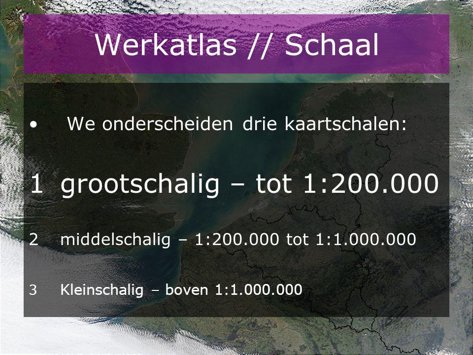 Werkatlas // Schaal 1 grootschalig – tot 1:200.000