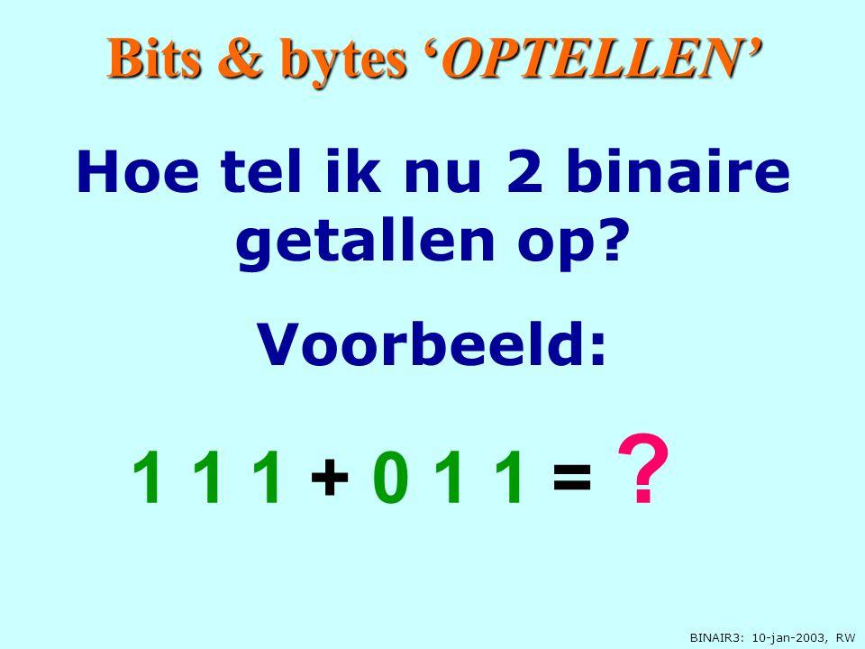 Bits & bytes 'OPTELLEN' Hoe tel ik nu 2 binaire getallen op