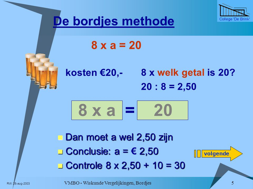 8 x a = 20 De bordjes methode 8 x a = 20 kosten €20,-