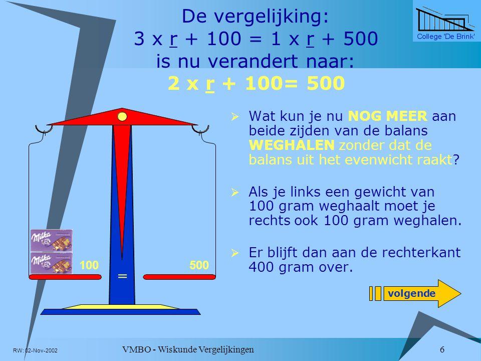 De vergelijking: 3 x r + 100 = 1 x r + 500 is nu verandert naar: 2 x r + 100= 500