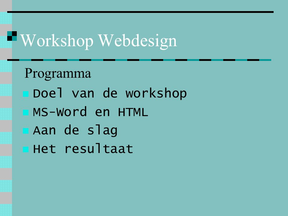 Workshop Webdesign Programma Doel van de workshop MS-Word en HTML