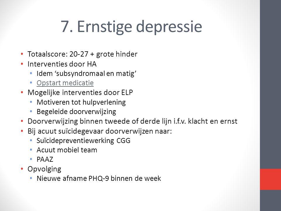 7. Ernstige depressie Totaalscore: 20-27 + grote hinder