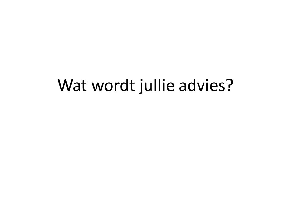 Wat wordt jullie advies