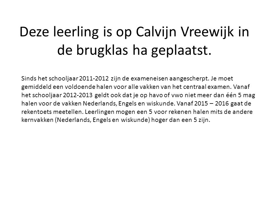 Deze leerling is op Calvijn Vreewijk in de brugklas ha geplaatst.