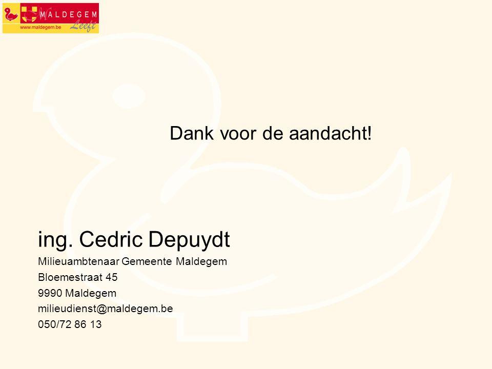 ing. Cedric Depuydt Dank voor de aandacht!