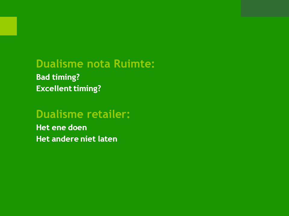 Dualisme nota Ruimte: Dualisme retailer: Bad timing Excellent timing