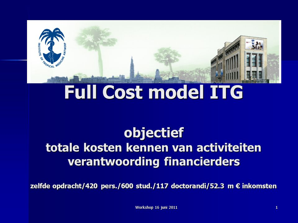 Full Cost model ITG objectief totale kosten kennen van activiteiten verantwoording financierders zelfde opdracht/420 pers./600 stud./117 doctorandi/52.3 m € inkomsten