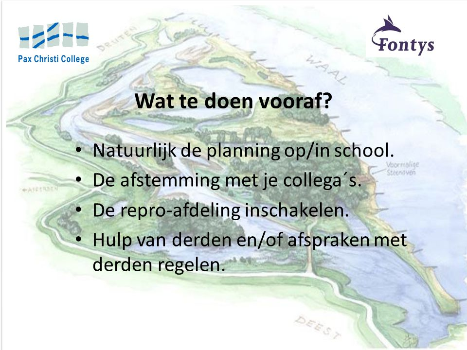 Wat te doen vooraf Natuurlijk de planning op/in school.