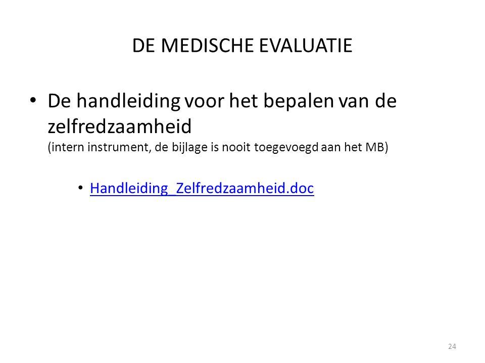 DE MEDISCHE EVALUATIE De handleiding voor het bepalen van de zelfredzaamheid (intern instrument, de bijlage is nooit toegevoegd aan het MB)
