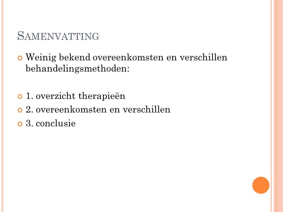 Samenvatting Weinig bekend overeenkomsten en verschillen behandelingsmethoden: 1. overzicht therapieën.