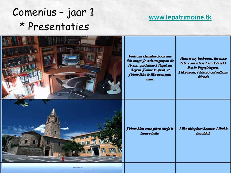 Comenius – jaar 1 * Presentaties www.lepatrimoine.tk