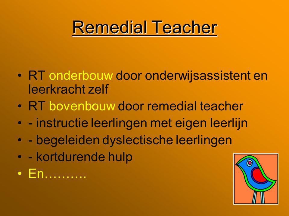 Remedial Teacher RT onderbouw door onderwijsassistent en leerkracht zelf. RT bovenbouw door remedial teacher.