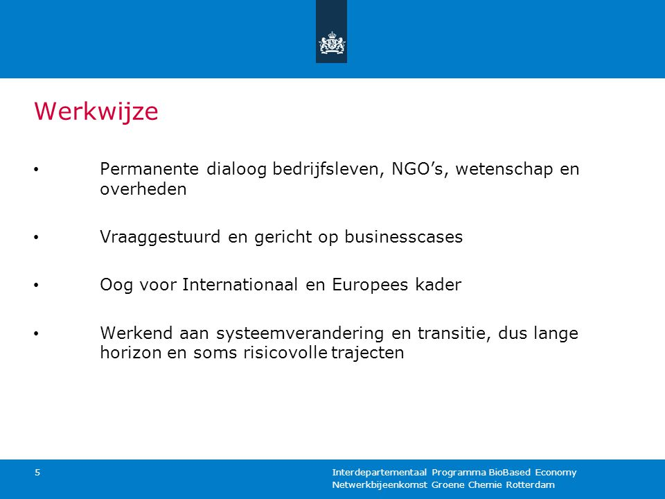 Werkwijze Permanente dialoog bedrijfsleven, NGO's, wetenschap en overheden. Vraaggestuurd en gericht op businesscases.