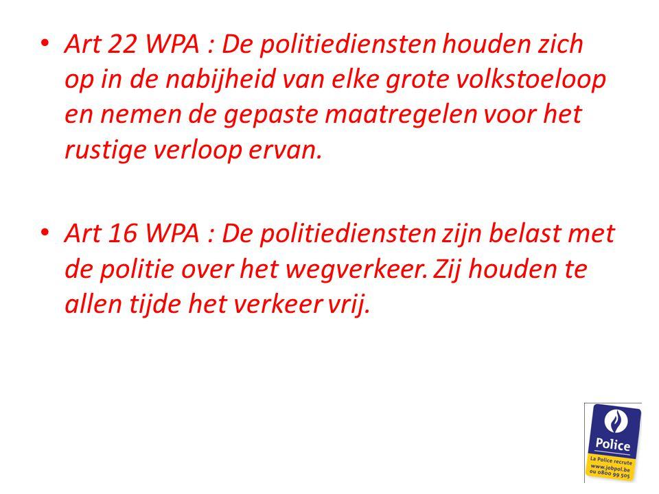 Art 22 WPA : De politiediensten houden zich op in de nabijheid van elke grote volkstoeloop en nemen de gepaste maatregelen voor het rustige verloop ervan.