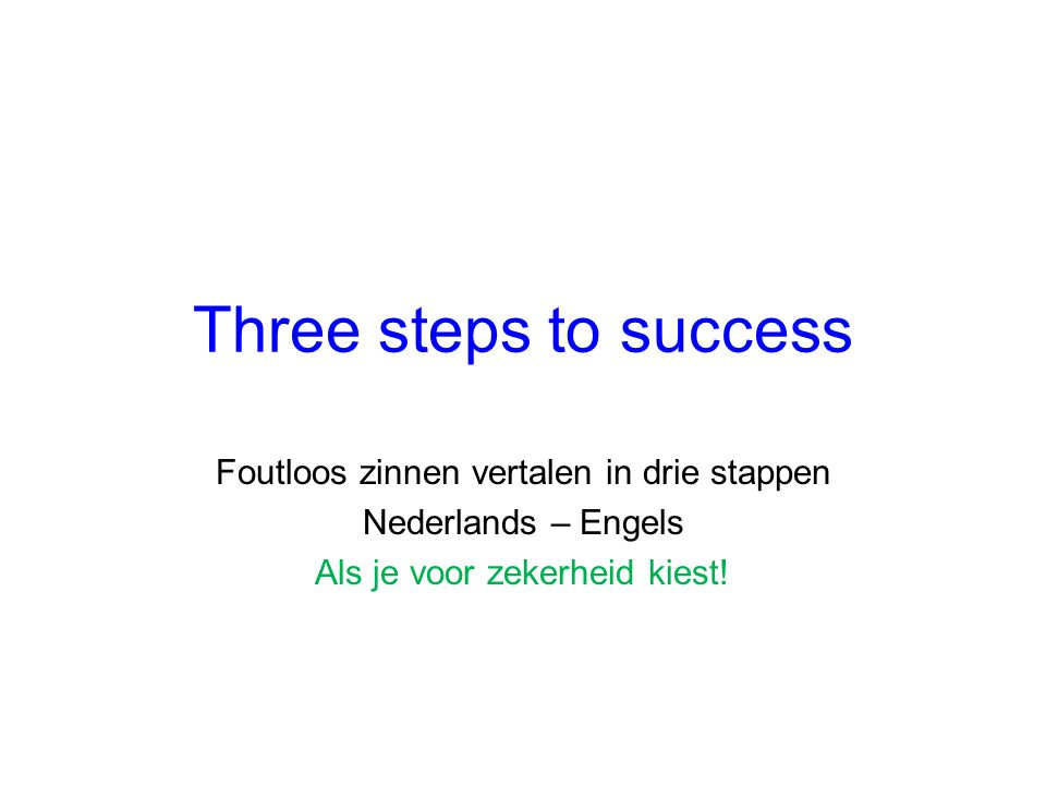 Three steps to success Foutloos zinnen vertalen in drie stappen