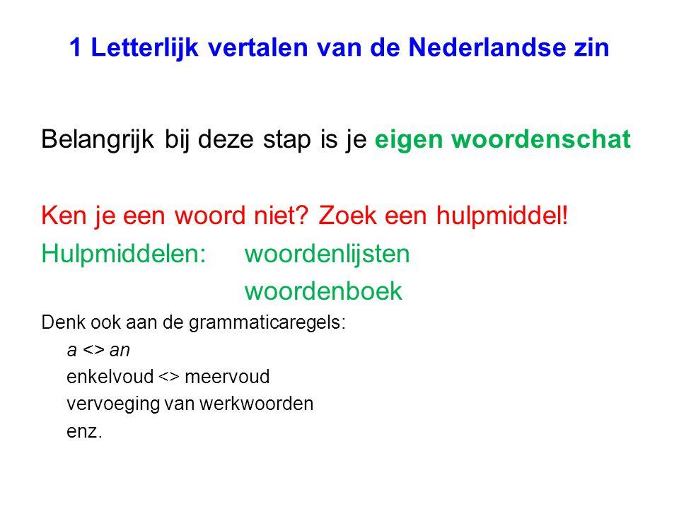 1 Letterlijk vertalen van de Nederlandse zin