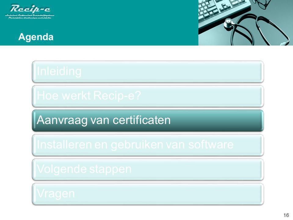Agenda Inleiding Hoe werkt Recip-e Aanvraag van certificaten