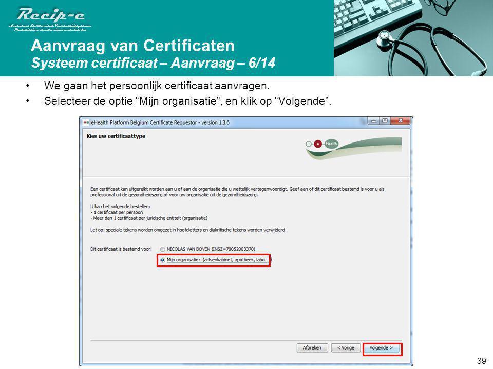 Aanvraag van Certificaten Systeem certificaat – Aanvraag – 6/14
