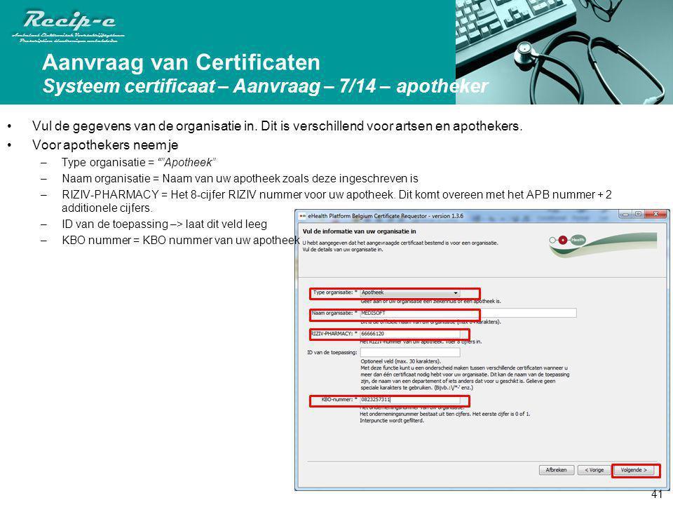 Aanvraag van Certificaten Systeem certificaat – Aanvraag – 7/14 – apotheker