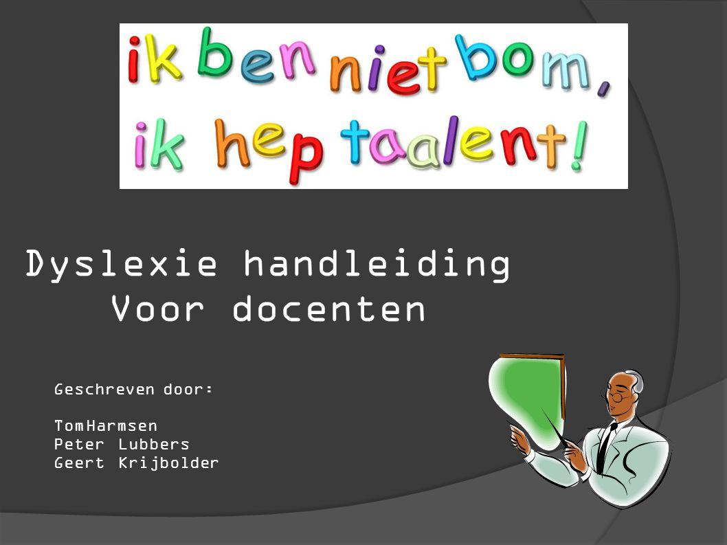 Dyslexie handleiding Voor docenten Geschreven door: Tom Harmsen
