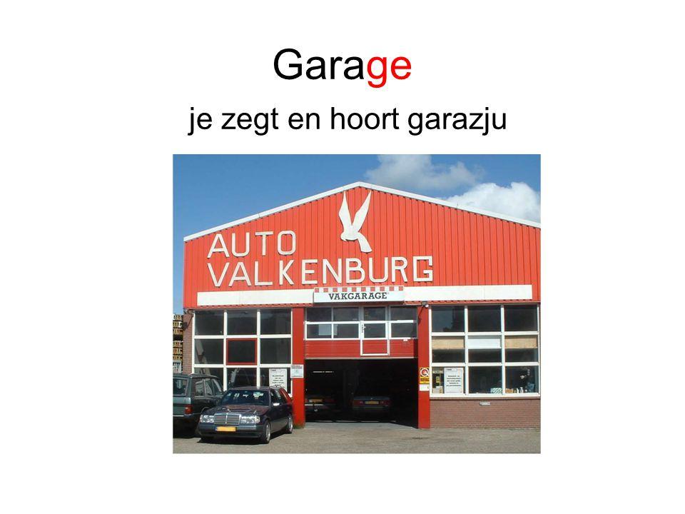 Garage je zegt en hoort garazju