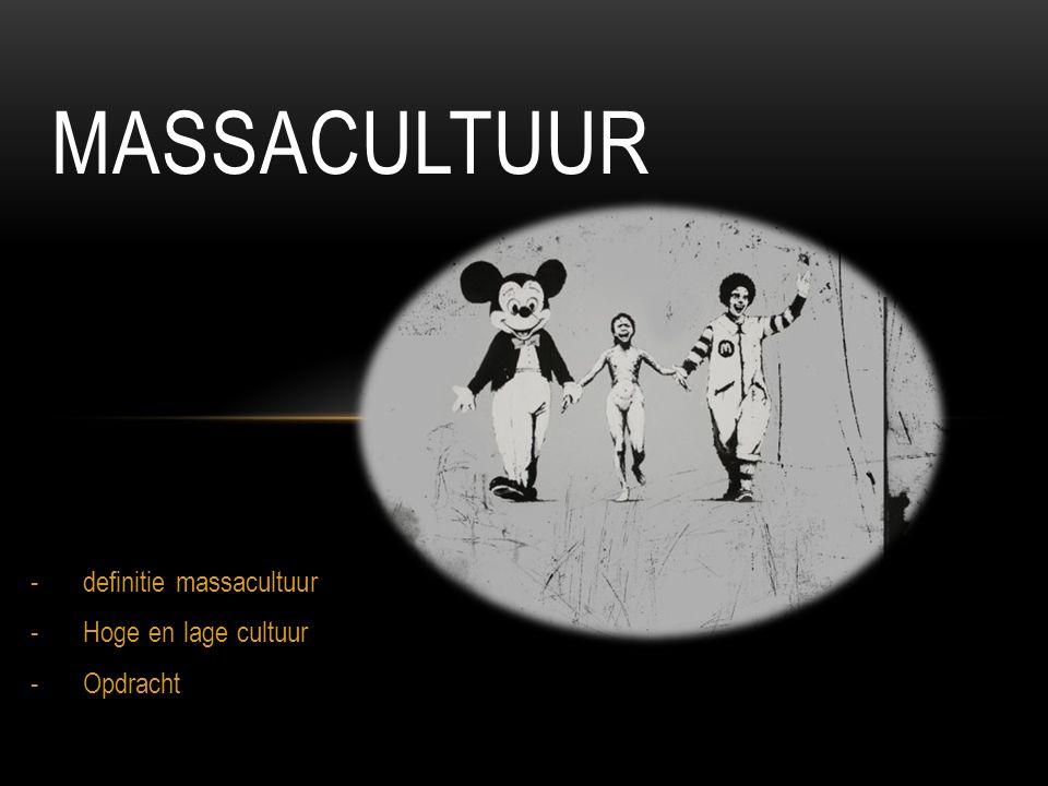 definitie massacultuur Hoge en lage cultuur Opdracht