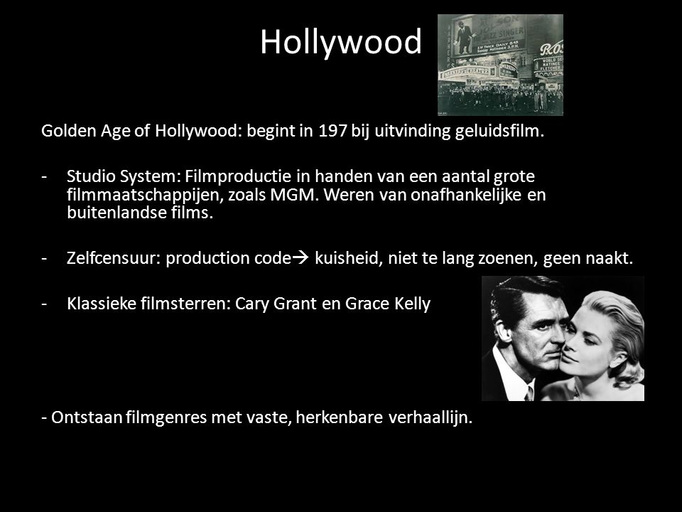 Hollywood Golden Age of Hollywood: begint in 197 bij uitvinding geluidsfilm.