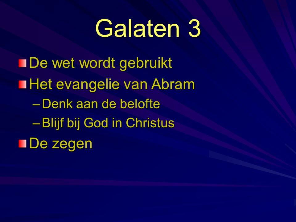 Galaten 3 De wet wordt gebruikt Het evangelie van Abram De zegen