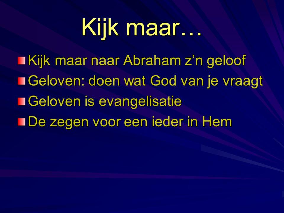 Kijk maar… Kijk maar naar Abraham z'n geloof
