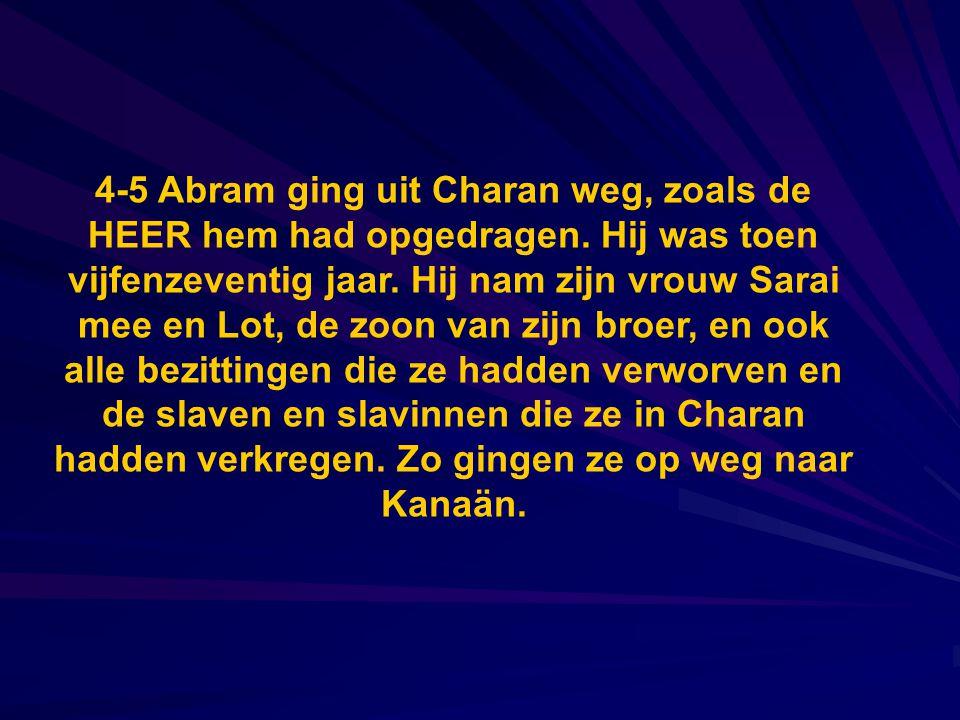 4-5 Abram ging uit Charan weg, zoals de HEER hem had opgedragen