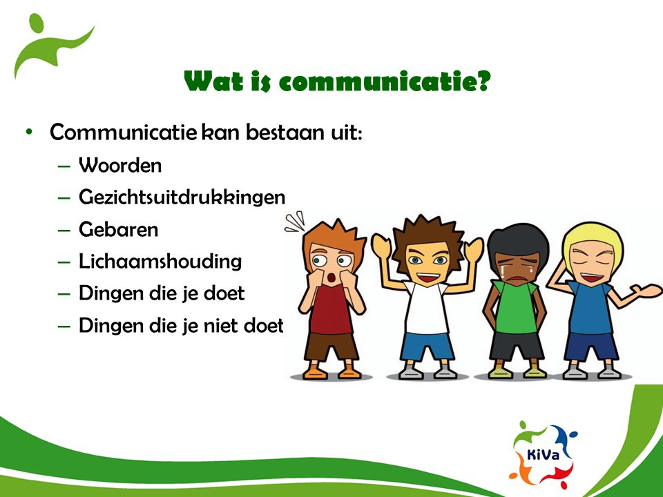 Wat is communicatie Communicatie kan bestaan uit: Woorden