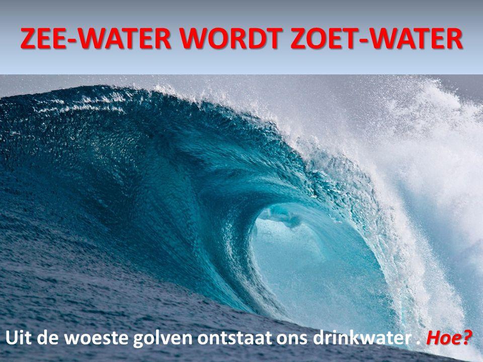 ZEE-WATER WORDT ZOET-WATER
