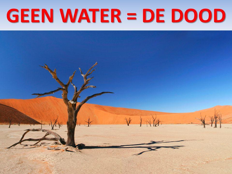 GEEN WATER = de dood