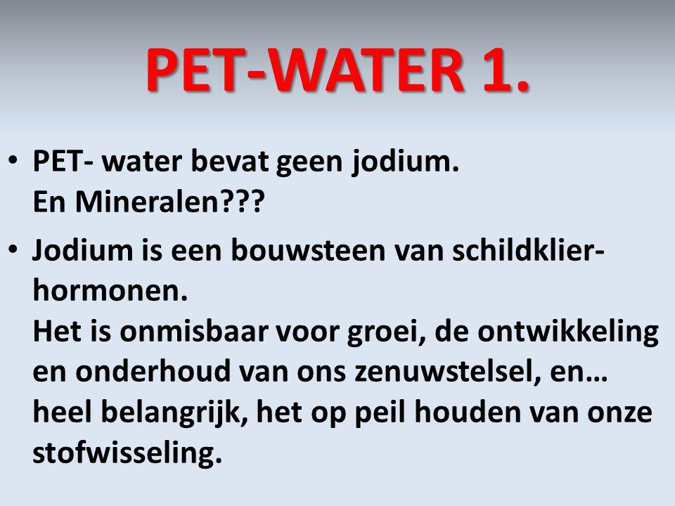 PET-WATER 1. PET- water bevat geen jodium. En Mineralen