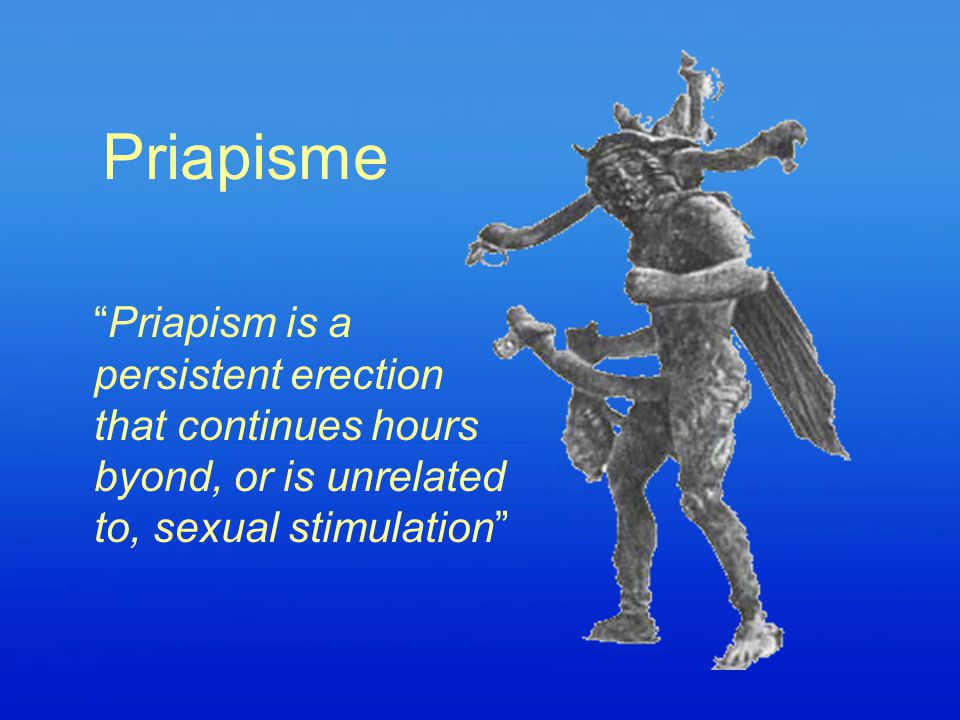 Priapisme Priapism is a persistent erection that continues hours byond, or is unrelated to, sexual stimulation