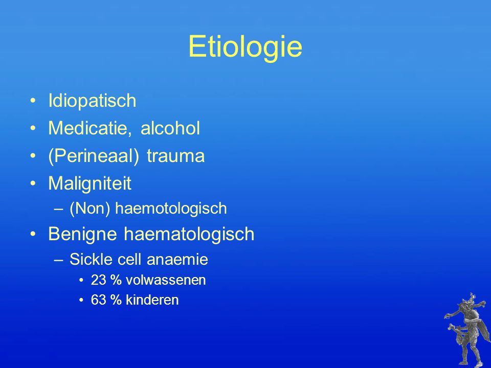 Etiologie Idiopatisch Medicatie, alcohol (Perineaal) trauma