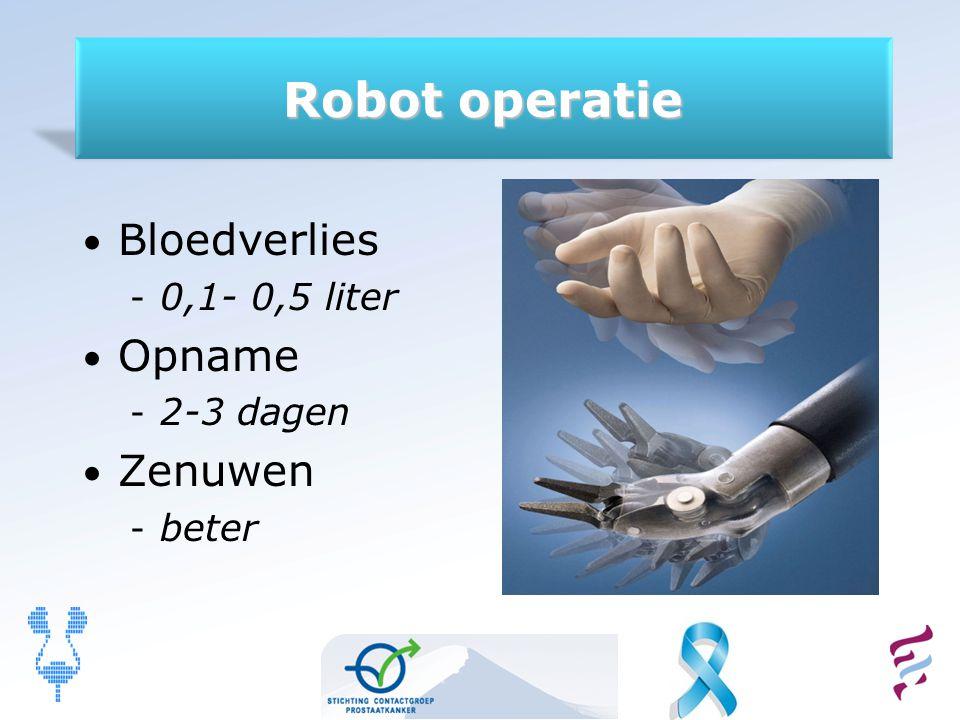 Robot operatie Bloedverlies Opname Zenuwen 0,1- 0,5 liter 2-3 dagen