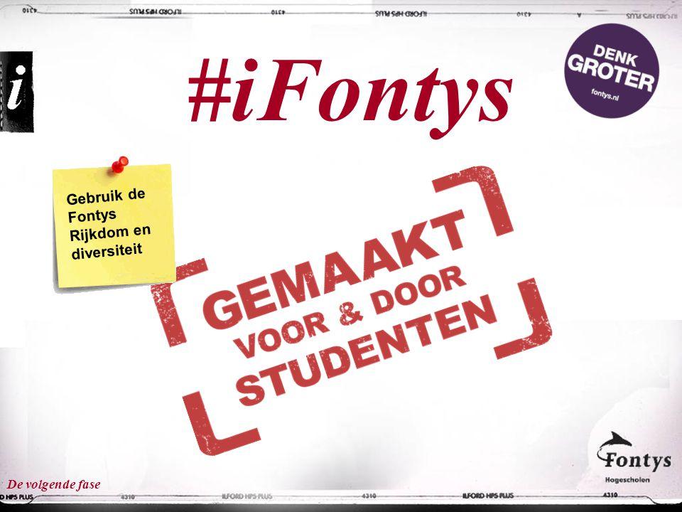 #iFontys Gebruik de Fontys Rijkdom en diversiteit De volgende fase