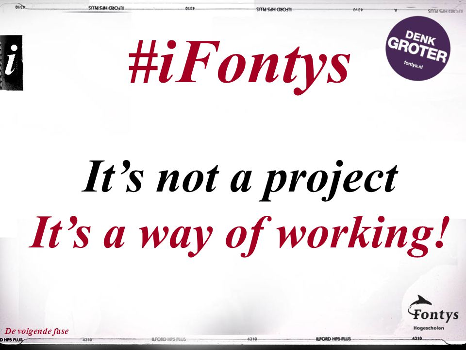 #iFontys It's not a project It's a way of working! De volgende fase