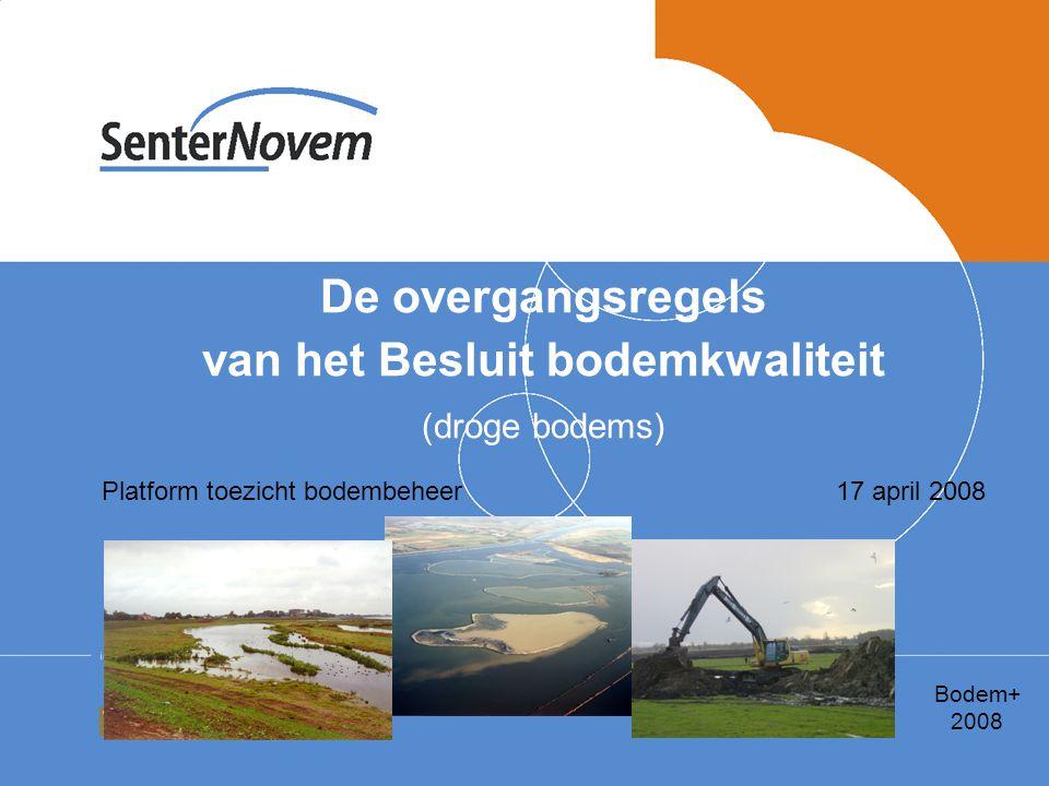 De overgangsregels van het Besluit bodemkwaliteit (droge bodems) Platform toezicht bodembeheer 17 april 2008