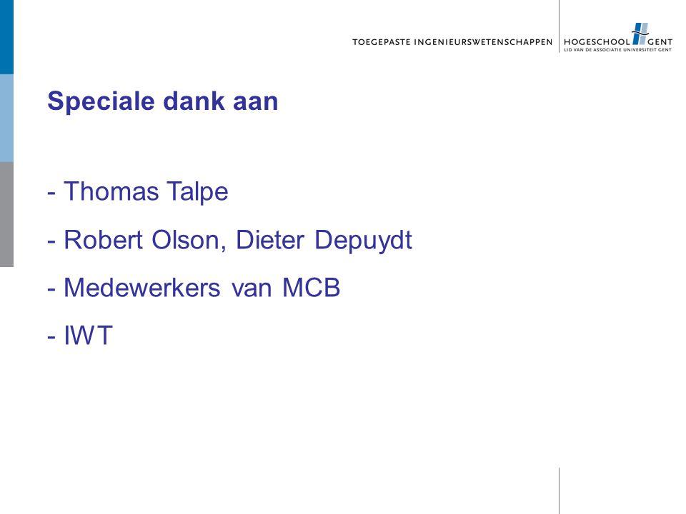 Speciale dank aan Thomas Talpe Robert Olson, Dieter Depuydt Medewerkers van MCB IWT