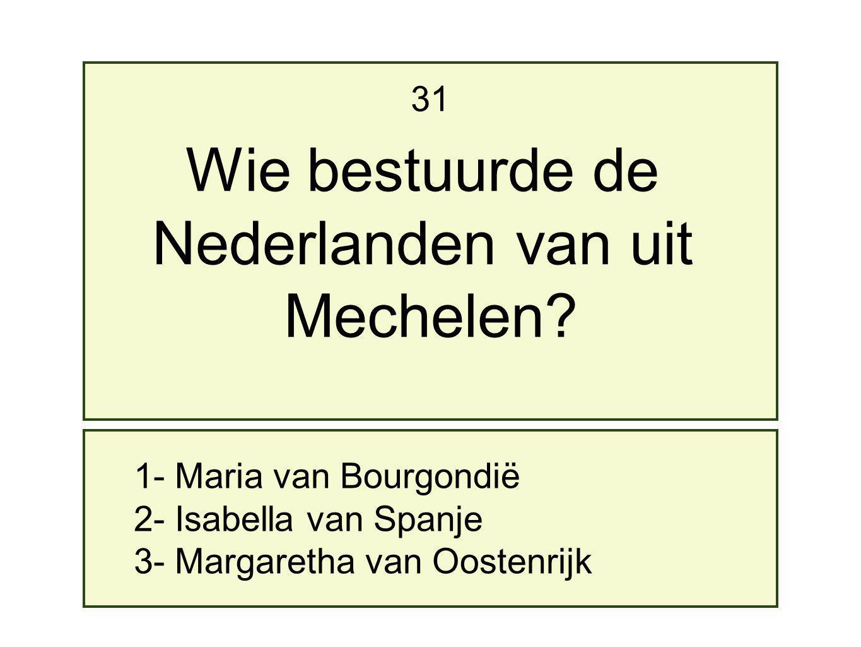 Wie bestuurde de Nederlanden van uit Mechelen 31