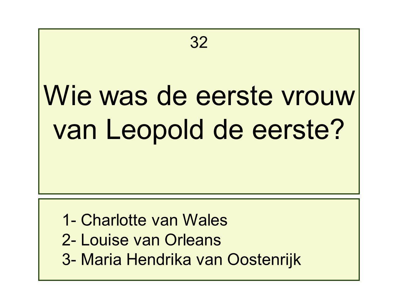 Wie was de eerste vrouw van Leopold de eerste 32